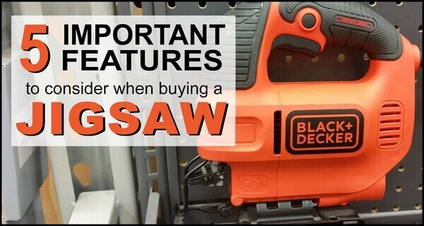 Jigsaw Features: What to Look for When Purchasing a new Jig Saw