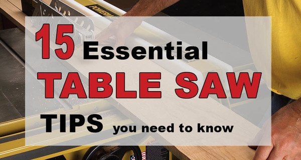 Table Saw Tips (Cabinet, Portable & Benchtop Models)